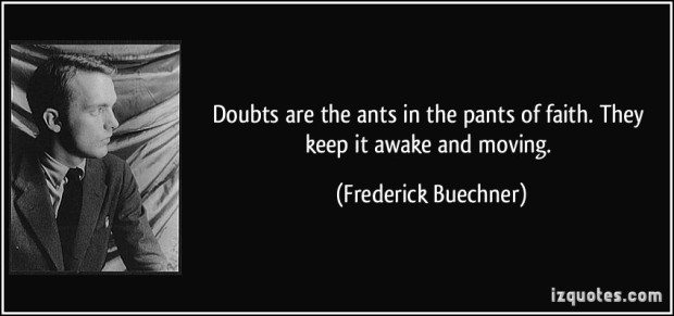 quote-doubts-are-the-ants-in-the-pants-of-faith-they-keep-it-awake-and-moving-frederick-buechner-339320